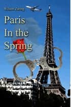 Paris in the Spring ebook by Wilson Zaring