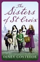 The Sisters of St Croix 電子書 by Diney Costeloe