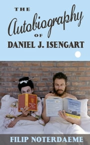 The Autobiography of Daniel J. Isengart ebook by Filip Noterdaeme