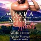 What a Scot Wants audiobook by Amalie Howard, Angie Morgan