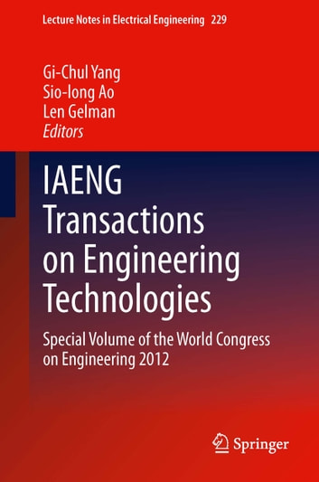 IAENG Transactions on Engineering Technologies - Special Volume of the World Congress on Engineering 2012 ebook by
