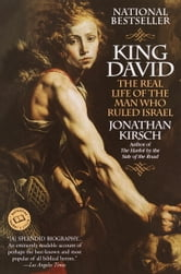 King David - The Real Life of the Man Who Ruled Israel ebook by Jonathan Kirsch
