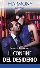 Il confine del desiderio - Harmony Destiny ebook by Jessica Lemmon