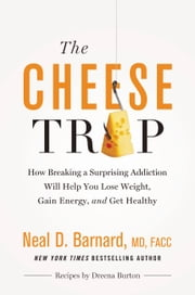 The Cheese Trap - How Breaking a Surprising Addiction Will Help You Lose Weight, Gain Energy, and Get Healthy ebook by Neal D Barnard,Marilu Henner