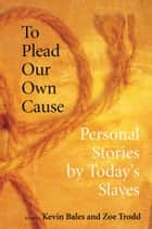 To Plead Our Own Cause ebook by Kevin Bales,Zoe Trodd