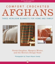 Comfort Crocheted Afghans - Three Heirloom Blankets for Home and Family ebook by Norah Gaughan,Margery Winter,Berroco Design Team,Thayer Allyson Gowdy