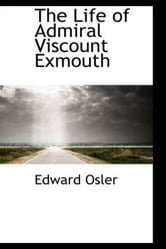 The Life Of Admiral Viscount Exmouth ebook by Edward Osler