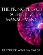 The Principles of Scientific Management ebook by Frederick Winslow Taylor