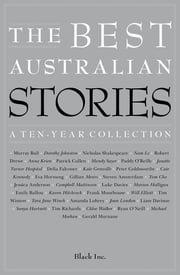 The Best Australian Stories - A Ten-Year Collection ebook by Black Inc.
