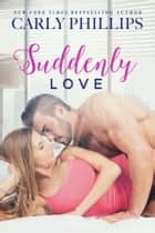 Suddenly Love ebook by Carly Phillips