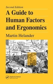 A Guide to Human Factors and Ergonomics, Second Edition ebook by Helander, Martin
