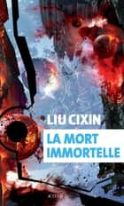La mort immortelle ebook by Cixin Liu, Gwennaël Gaffric