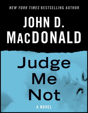 Judge Me Not - A Novel ebook by John D. MacDonald