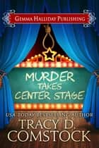 Murder Takes Center Stage ebook by Tracy D. Comstock