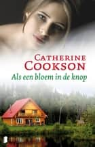 Als een bloem in de knop ebook by Catherine Cookson, Annet Mons