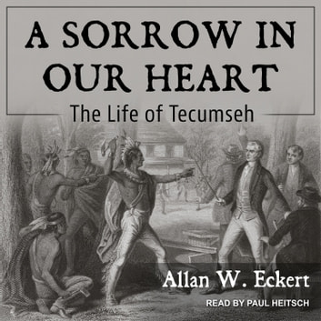 A Sorrow in Our Heart - The Life of Tecumseh オーディオブック by Allan W. Eckert