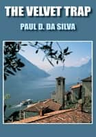 THE VELVET TRAP ebook by PAUL D. DA SILVA