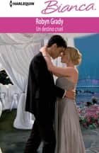 Un destino cruel ebook by Robyn Grady