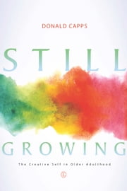 Still Growing - The Creative Self in Older Adulthood ebook by Donald Capps