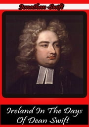 Ireland In The Days Of Dean Swift ebook by Jonathan Swift