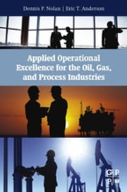 Applied Operational Excellence for the Oil, Gas, and Process Industries ebook by Dennis P. Nolan,Eric T Anderson