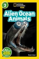 National Geographic Readers: Alien Ocean Animals (L3) ebook by Rosie Colosi