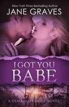 I Got You Babe ebook by Jane Graves