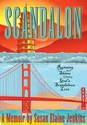Scandalon - Running from Shame & Finding God's Scandalous Love ebook by Susan Elaine Jenkins (Author)