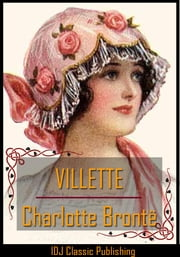 VILLETTE [Full Classic Illustration]+[six illus. by John Jellicoe]+[Free Audio Book Link]+[INTRODUCTION By Mrs. Humphry Ward]+[INTRODUCTION By May Sinclair]+[Active TOC] ebook by Charlotte Brontë