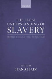 The Legal Understanding of Slavery - From the Historical to the Contemporary ebook by