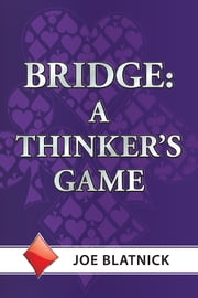 Bridge: A Thinker's Game ebook by Joe Blatnick