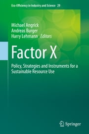 Factor X - Policy, Strategies and Instruments for a Sustainable Resource Use ebook by Michael Angrick,Andreas Burger,Harry Lehmann