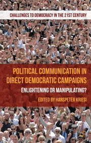 Political Communication in Direct Democratic Campaigns - Enlightening or Manipulating? ebook by Hanspeter Kriesi