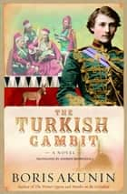 The Turkish Gambit - A Novel ebook by Boris Akunin, Andrew Bromfield