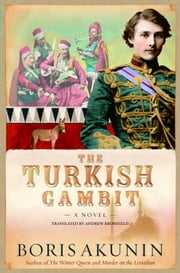 The Turkish Gambit - A Novel ebook by Boris Akunin,Andrew Bromfield