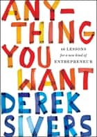 Anything You Want - 40 Lessons for a New Kind of Entrepreneur ebook by