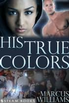 His True Colors ebook by Marcus Williams, Steam Books