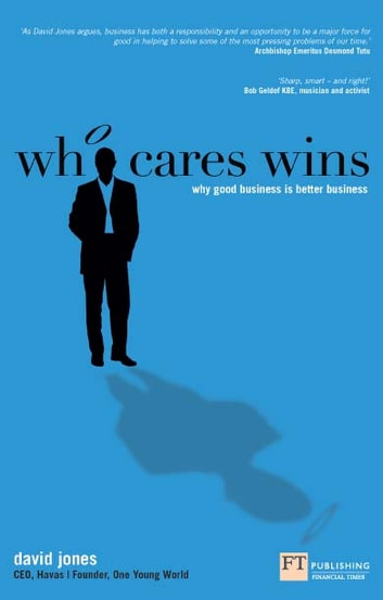 Who Cares Wins - Why good business is better business eBook by David Jones