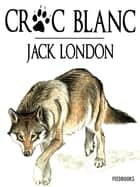 Croc-Blanc ebook by Jack London