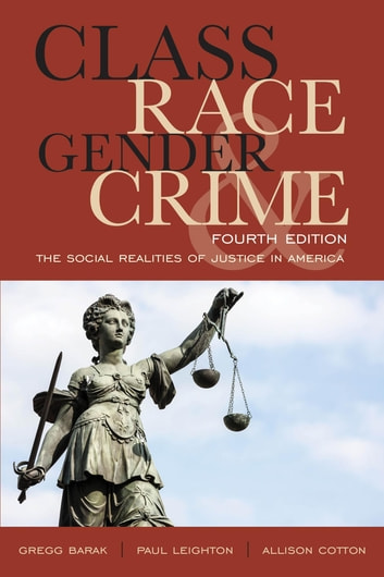 Class, Race, Gender, and Crime - The Social Realities of Justice in America ebook by Gregg Barak,Paul Leighton,Allison Cotton