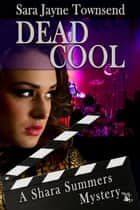 Dead Cool - A Shara Summers Mystery, #2 ebook by Sara Jayne Townsend