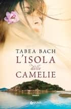 L'isola delle camelie ebook by Tabea Bach, Rachele Salerno
