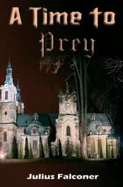 A Time to Prey ebook by Falconer, Julius