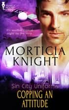 Copping an Attitude ebook by Morticia  Knight