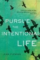 Pursue the Intentional Life ebook by Jean Fleming