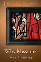 Why Mission? ebook by Dean Flemming, Joel B. Green