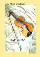 Hallo Happiness - Roman ebook by Lotte Mohn-Waldmann