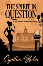 THE SPIRIT IN QUESTION ebook by Cynthia Kuhn