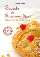 Secrets de gourmandises - Pâtisseries, tartes et cakes sans gluten ni lait ebook by laurent dran