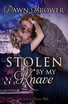 Stolen by My Knave - Linked Across Time, #6 ebook by Dawn Brower